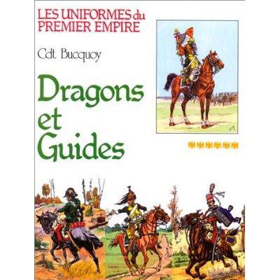Les uniformes du premier empire, du commandant Bucquoy: les dragons et guides